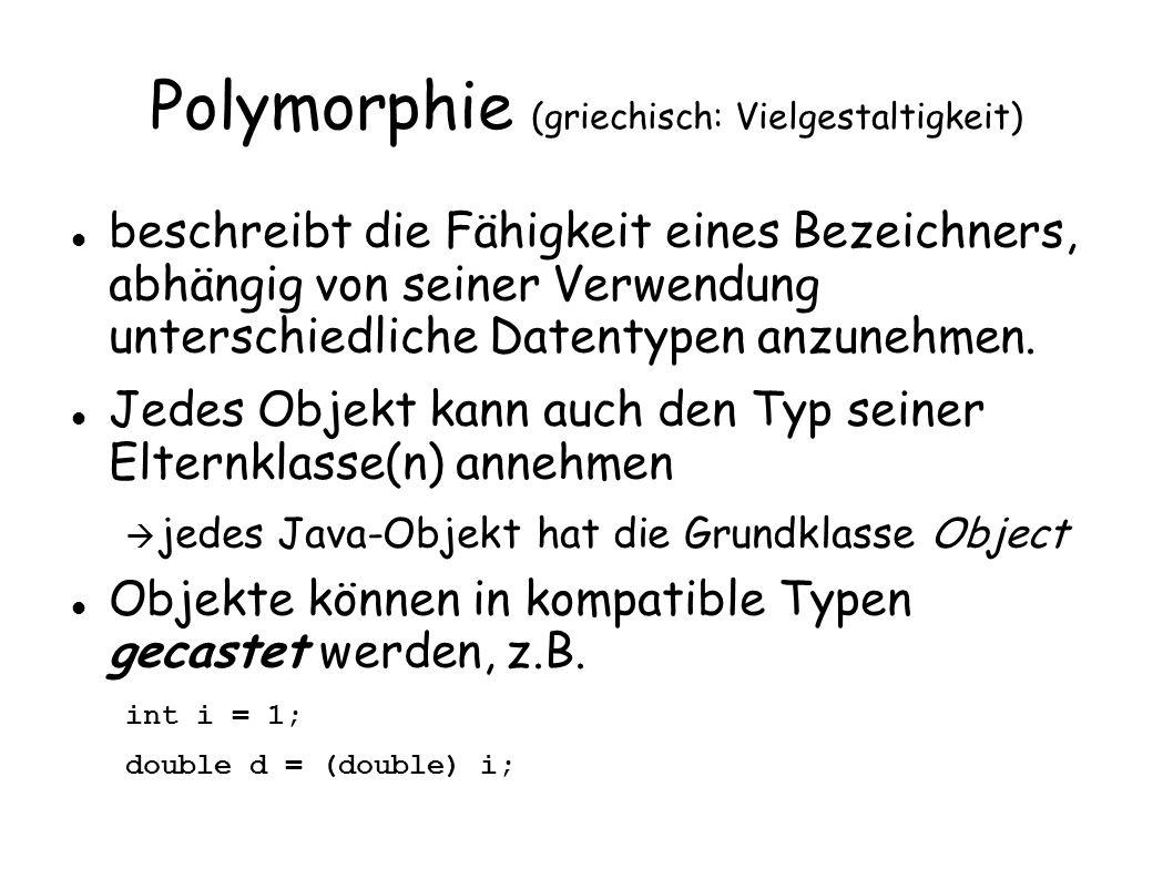 Polymorphie (griechisch: Vielgestaltigkeit) beschreibt die Fähigkeit eines Bezeichners, abhängig von seiner Verwendung unterschiedliche Datentypen anz