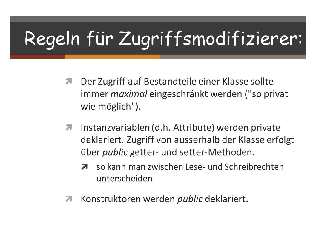 Regeln für Zugriffsmodifizierer: Der Zugriff auf Bestandteile einer Klasse sollte immer maximal eingeschränkt werden (