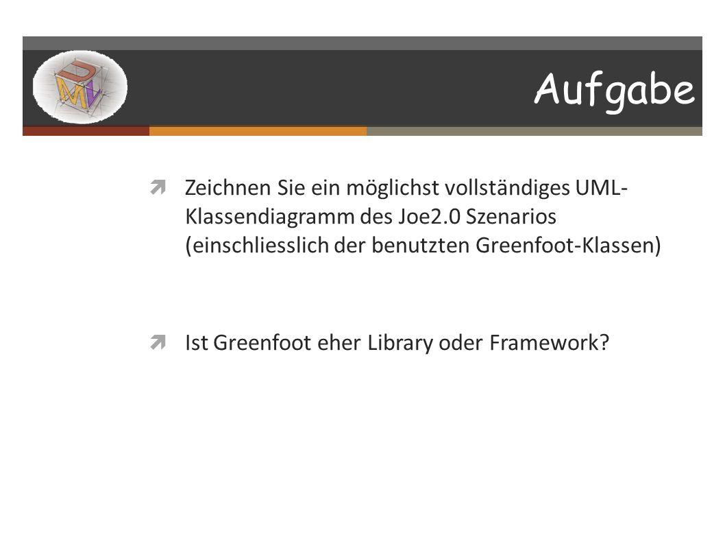 Aufgabe Zeichnen Sie ein möglichst vollständiges UML- Klassendiagramm des Joe2.0 Szenarios (einschliesslich der benutzten Greenfoot-Klassen) Ist Green