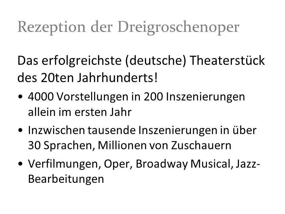 Rezeption der Dreigroschenoper Das erfolgreichste (deutsche) Theaterstück des 20ten Jahrhunderts! 4000 Vorstellungen in 200 Inszenierungen allein im e