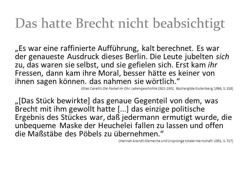 Das hatte Brecht nicht beabsichtigt Es war eine raffinierte Aufführung, kalt berechnet. Es war der genaueste Ausdruck dieses Berlin. Die Leute jubelte