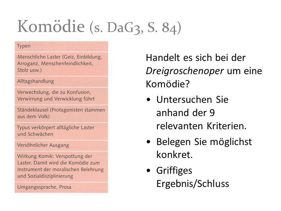 Komödie (s. DaG3, S. 84) Handelt es sich bei der Dreigroschenoper um eine Komödie? Untersuchen Sie anhand der 9 relevanten Kriterien. Belegen Sie mögl
