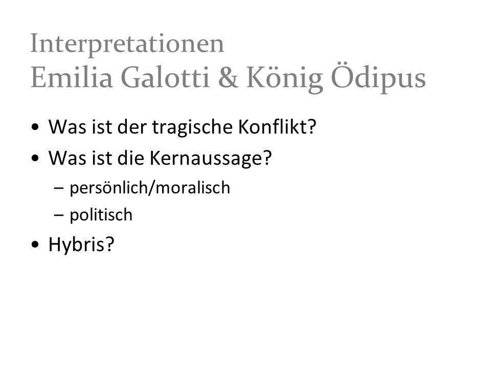 Interpretationen Emilia Galotti & König Ödipus Was ist der tragische Konflikt? Was ist die Kernaussage? –persönlich/moralisch –politisch Hybris?