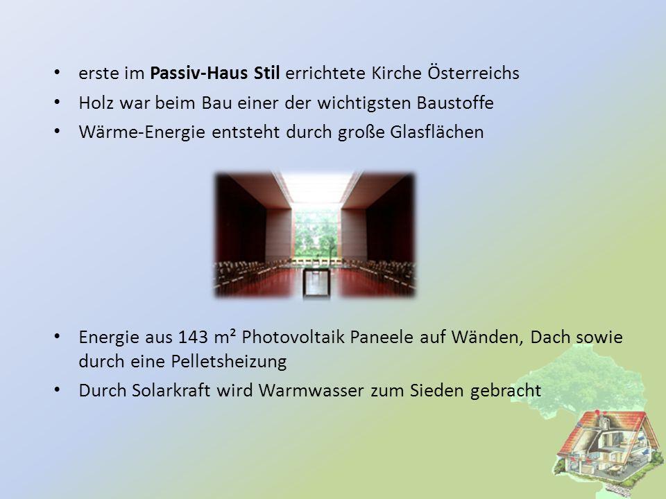 erste im Passiv-Haus Stil errichtete Kirche Österreichs Holz war beim Bau einer der wichtigsten Baustoffe Wärme-Energie entsteht durch große Glasfläch