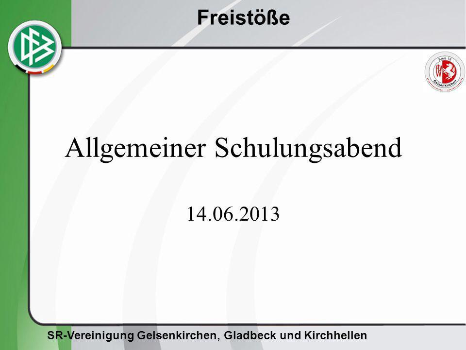SR-Vereinigung Gelsenkirchen, Gladbeck und Kirchhellen Freistöße Allgemeines Spielstrafe zwei Arten von Freistößen: –dir.