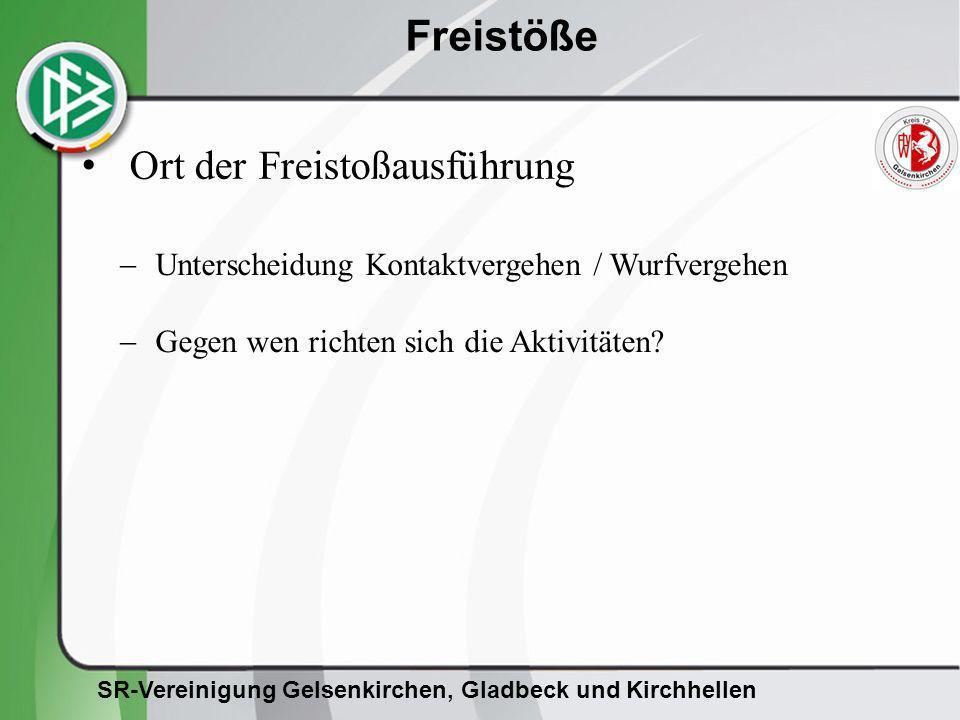 SR-Vereinigung Gelsenkirchen, Gladbeck und Kirchhellen Freistöße Ort der Freistoßausführung Unterscheidung Kontaktvergehen / Wurfvergehen Gegen wen ri