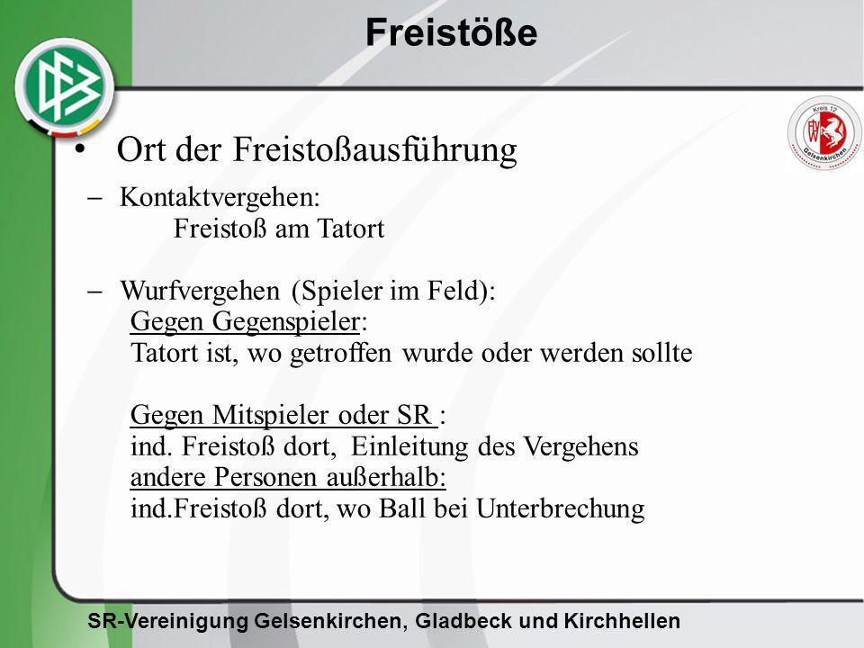 SR-Vereinigung Gelsenkirchen, Gladbeck und Kirchhellen Freistöße Ort der Freistoßausführung Kontaktvergehen: Freistoß am Tatort Wurfvergehen (Spieler