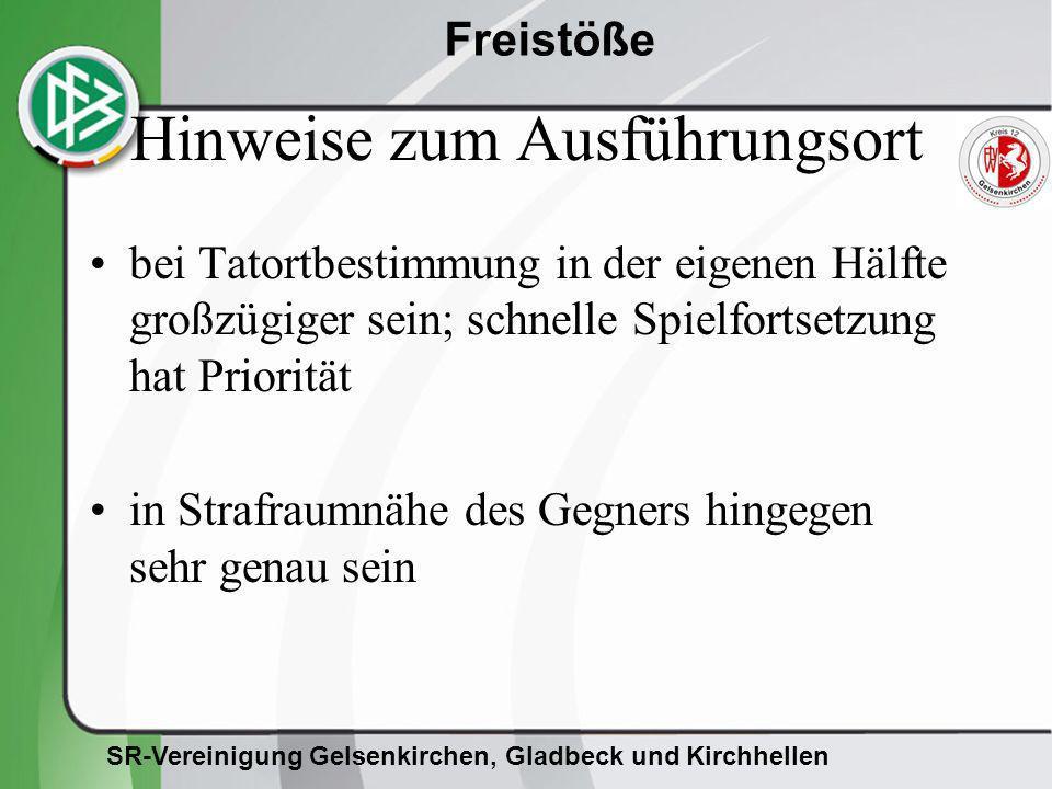 SR-Vereinigung Gelsenkirchen, Gladbeck und Kirchhellen Freistöße Hinweise zum Ausführungsort bei Tatortbestimmung in der eigenen Hälfte großzügiger se
