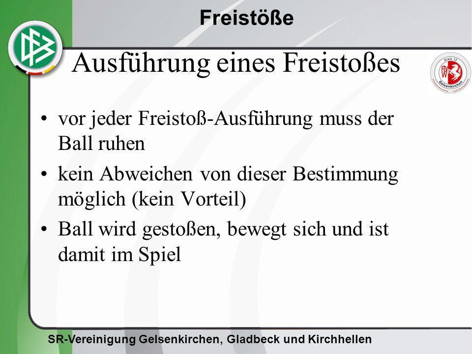 SR-Vereinigung Gelsenkirchen, Gladbeck und Kirchhellen Freistöße Ausführung eines Freistoßes vor jeder Freistoß-Ausführung muss der Ball ruhen kein Ab
