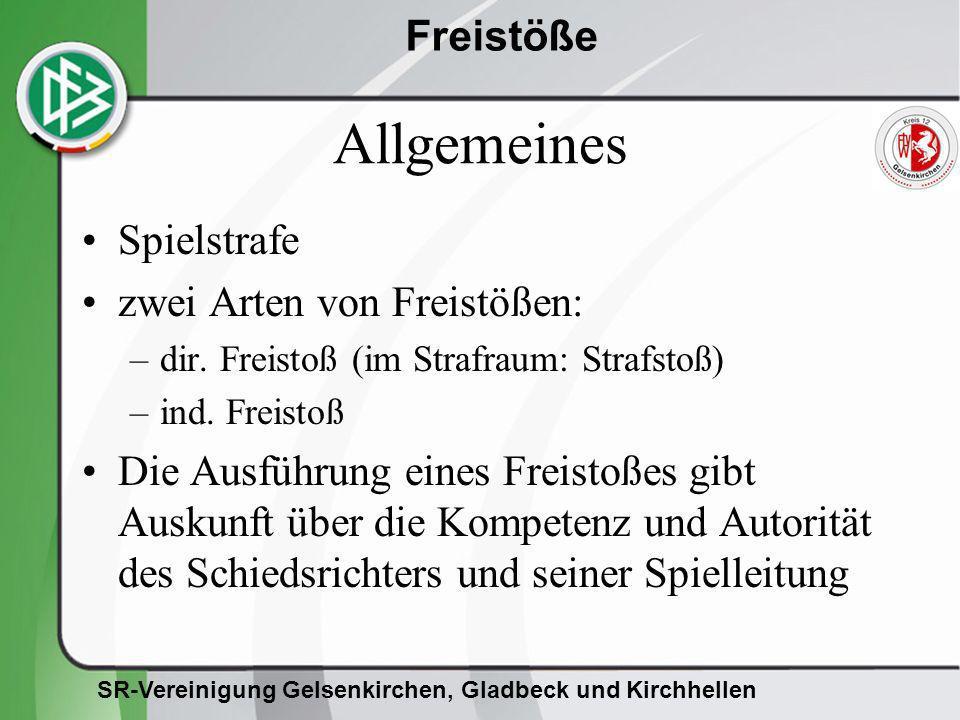 SR-Vereinigung Gelsenkirchen, Gladbeck und Kirchhellen Freistöße Allgemeines Spielstrafe zwei Arten von Freistößen: –dir. Freistoß (im Strafraum: Stra