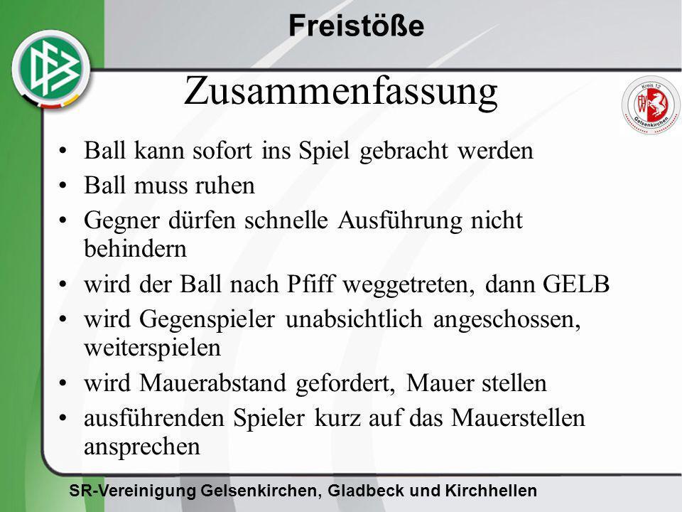 SR-Vereinigung Gelsenkirchen, Gladbeck und Kirchhellen Freistöße Zusammenfassung Ball kann sofort ins Spiel gebracht werden Ball muss ruhen Gegner dür