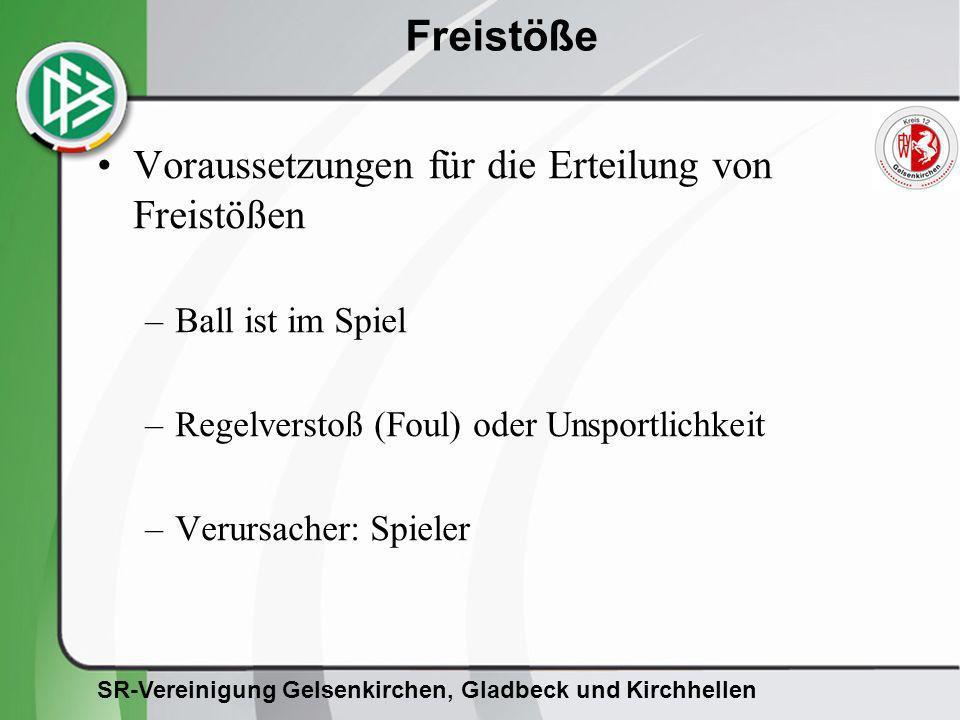 SR-Vereinigung Gelsenkirchen, Gladbeck und Kirchhellen Freistöße Voraussetzungen für die Erteilung von Freistößen –Ball ist im Spiel –Regelverstoß (Fo