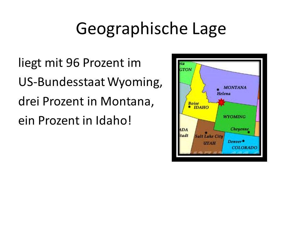 Geographische Lage liegt mit 96 Prozent im US-Bundesstaat Wyoming, drei Prozent in Montana, ein Prozent in Idaho!