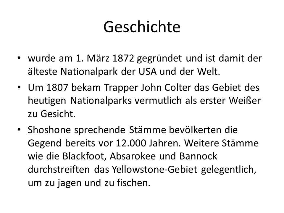 Geschichte wurde am 1. März 1872 gegründet und ist damit der älteste Nationalpark der USA und der Welt. Um 1807 bekam Trapper John Colter das Gebiet d