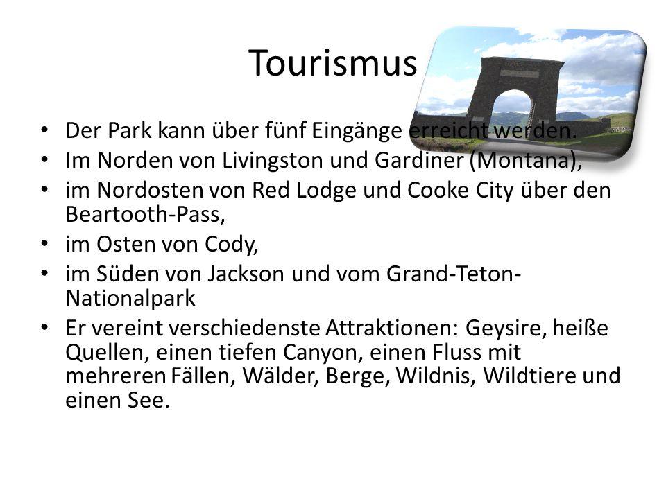 Tourismus Der Park kann über fünf Eingänge erreicht werden. Im Norden von Livingston und Gardiner (Montana), im Nordosten von Red Lodge und Cooke City