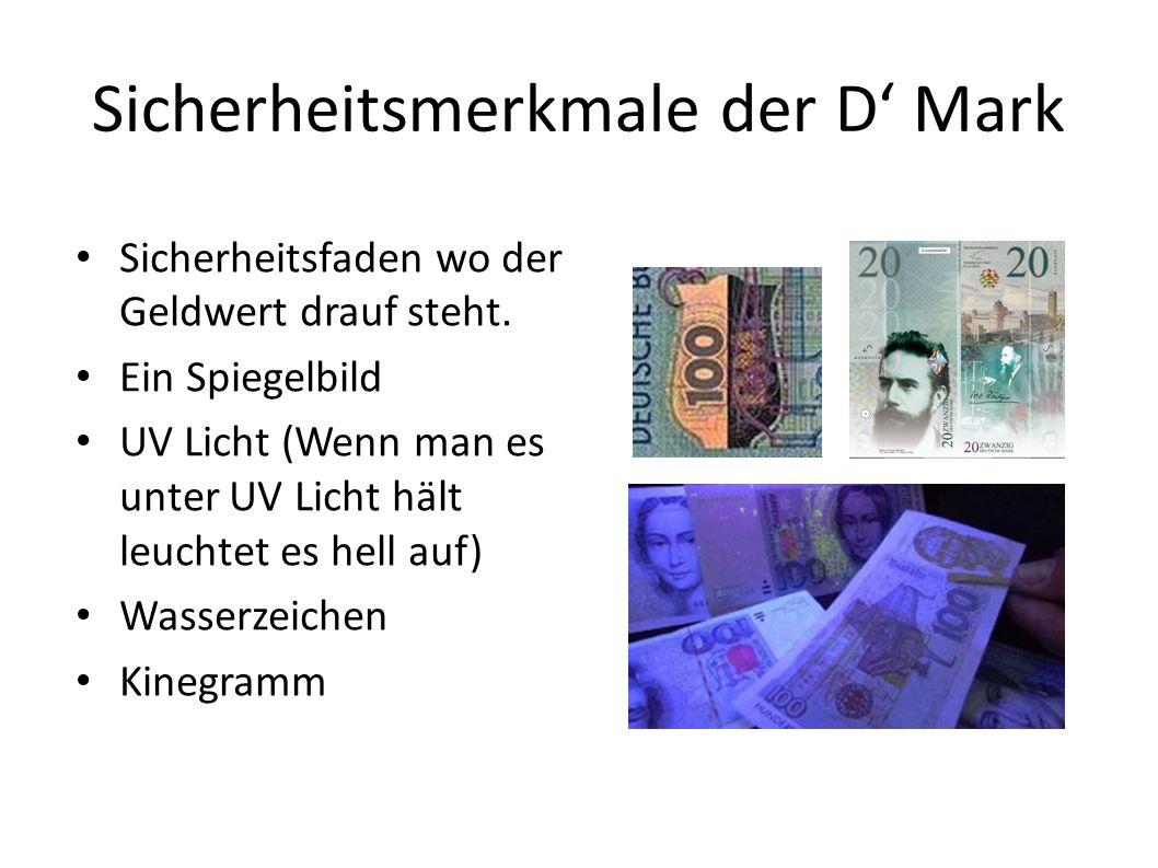 Sicherheitsmerkmale der D Mark Sicherheitsfaden wo der Geldwert drauf steht. Ein Spiegelbild UV Licht (Wenn man es unter UV Licht hält leuchtet es hel