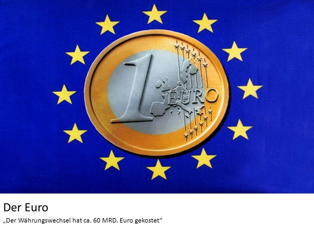 Der Euro Der Währungswechsel hat ca. 60 MRD. Euro gekostet