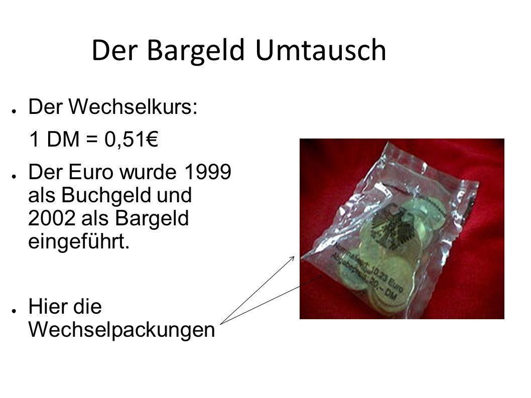 Der Bargeld Umtausch Der Wechselkurs: 1 DM = 0,51 Der Euro wurde 1999 als Buchgeld und 2002 als Bargeld eingeführt. Hier die Wechselpackungen