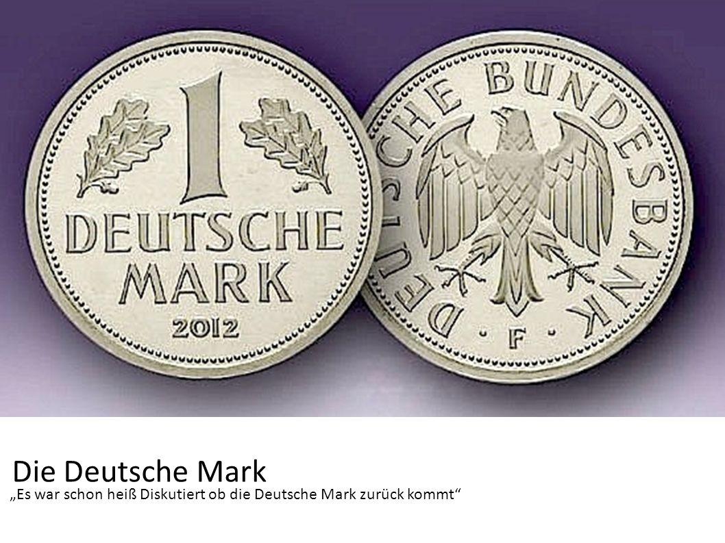 Es war schon heiß Diskutiert ob die Deutsche Mark zurück kommt Die Deutsche Mark