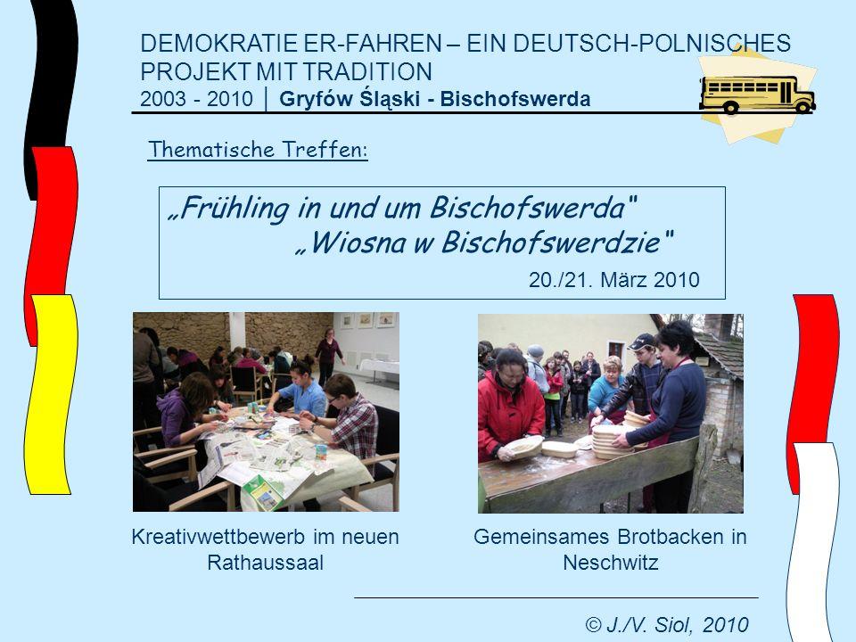DEMOKRATIE ER-FAHREN – EIN DEUTSCH-POLNISCHES PROJEKT MIT TRADITION 2003 - 2010 Gryfów Śląski - Bischofswerda © J./V. Siol, 2010 Thematische Treffen: