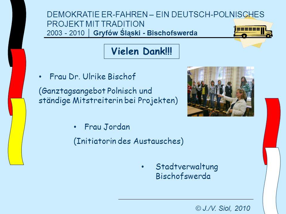 DEMOKRATIE ER-FAHREN – EIN DEUTSCH-POLNISCHES PROJEKT MIT TRADITION 2003 - 2010 Gryfów Śląski - Bischofswerda © J./V. Siol, 2010 Frau Dr. Ulrike Bisch