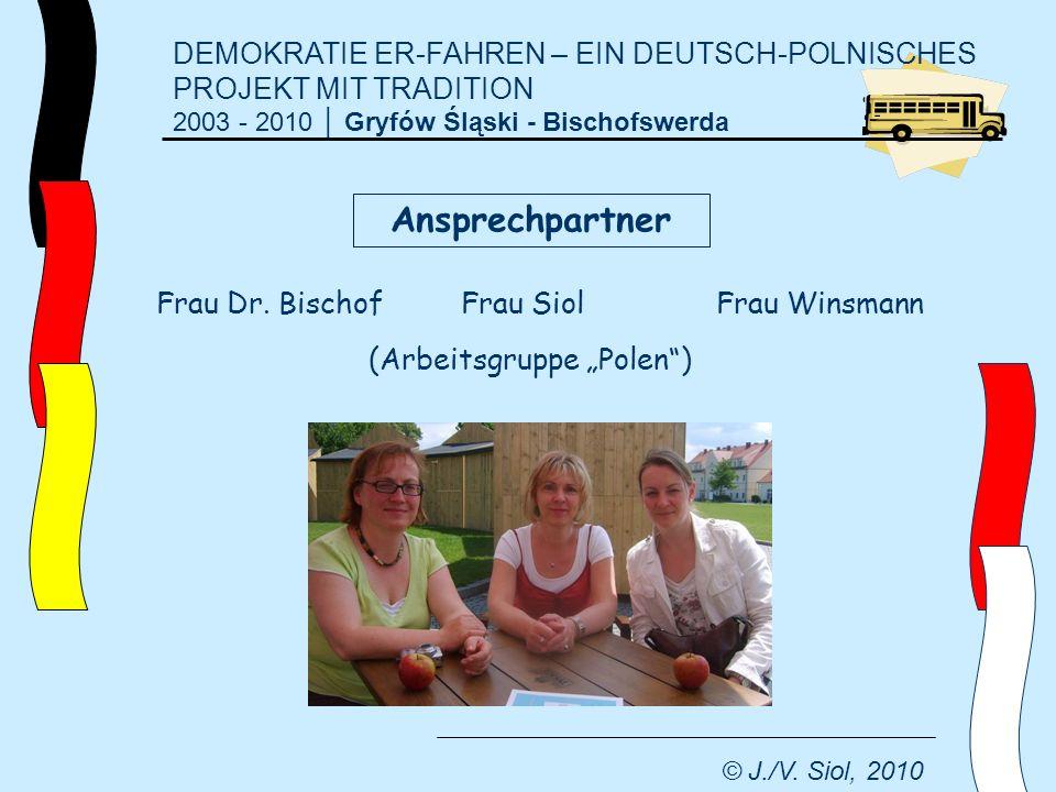 DEMOKRATIE ER-FAHREN – EIN DEUTSCH-POLNISCHES PROJEKT MIT TRADITION 2003 - 2010 Gryfów Śląski - Bischofswerda © J./V. Siol, 2010 Frau Dr. Bischof Frau