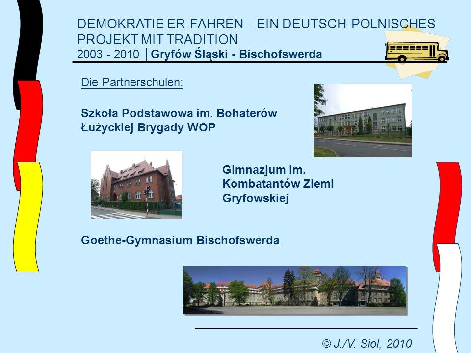 DEMOKRATIE ER-FAHREN – EIN DEUTSCH-POLNISCHES PROJEKT MIT TRADITION 2003 - 2010 Gryfów Śląski - Bischofswerda © J./V. Siol, 2010 Die Partnerschulen: S