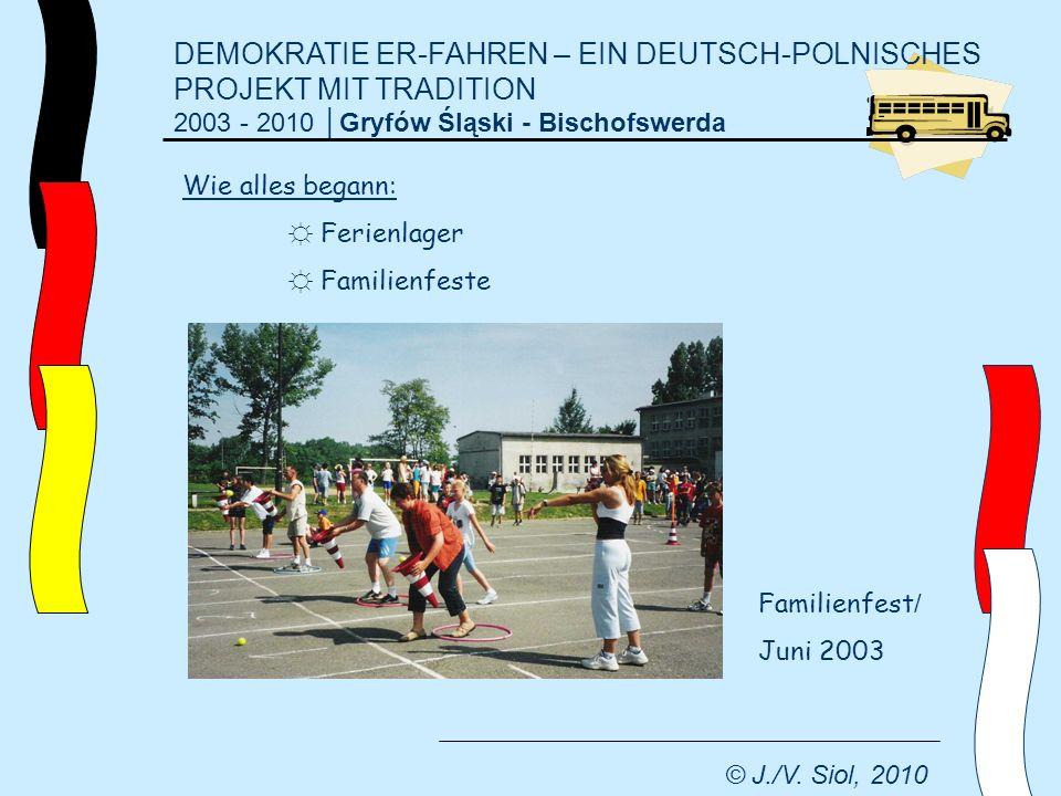 DEMOKRATIE ER-FAHREN – EIN DEUTSCH-POLNISCHES PROJEKT MIT TRADITION 2003 - 2010 Gryfów Śląski - Bischofswerda © J./V. Siol, 2010 Wie alles begann: Fer