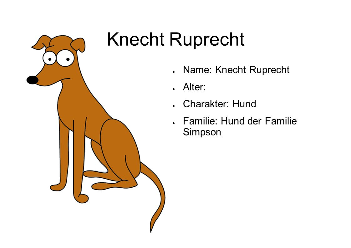 Knecht Ruprecht Name: Knecht Ruprecht Alter: Charakter: Hund Familie: Hund der Familie Simpson