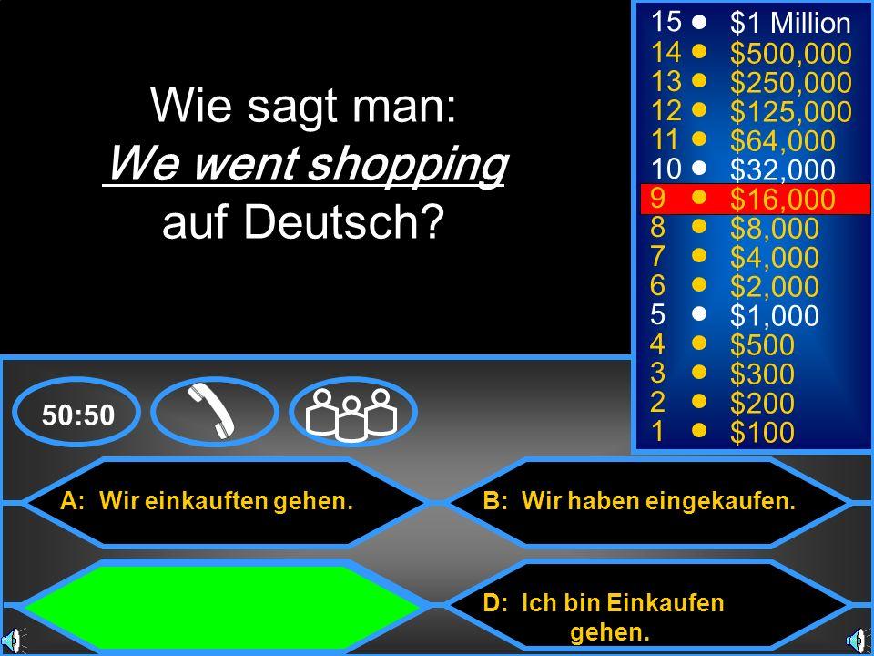 A: Wir einkauften gehen. C: Wir sind Einkaufen gegangen. B: Wir haben eingekaufen. D: Ich bin Einkaufen gehen. 50:50 15 14 13 12 11 10 9 8 7 6 5 4 3 2