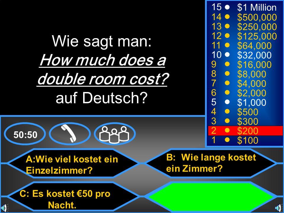A:Wie viel kostet ein Einzelzimmer? C: Es kostet 50 pro Nacht. B: Wie lange kostet ein Zimmer? D: Wie viel kostet ein Doppelzimmer? 50:50 15 14 13 12