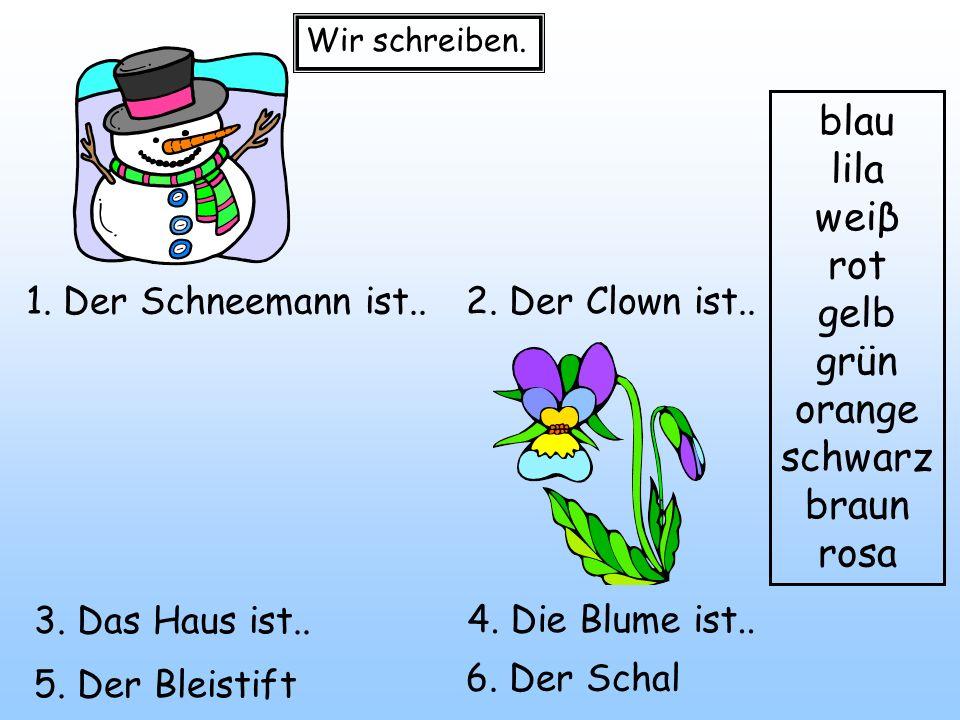 3. Das Haus ist.. 1. Der Schneemann ist..2. Der Clown ist.. 4. Die Blume ist.. blau lila weiβ rot gelb grün orange schwarz braun rosa 5. Der Bleistift