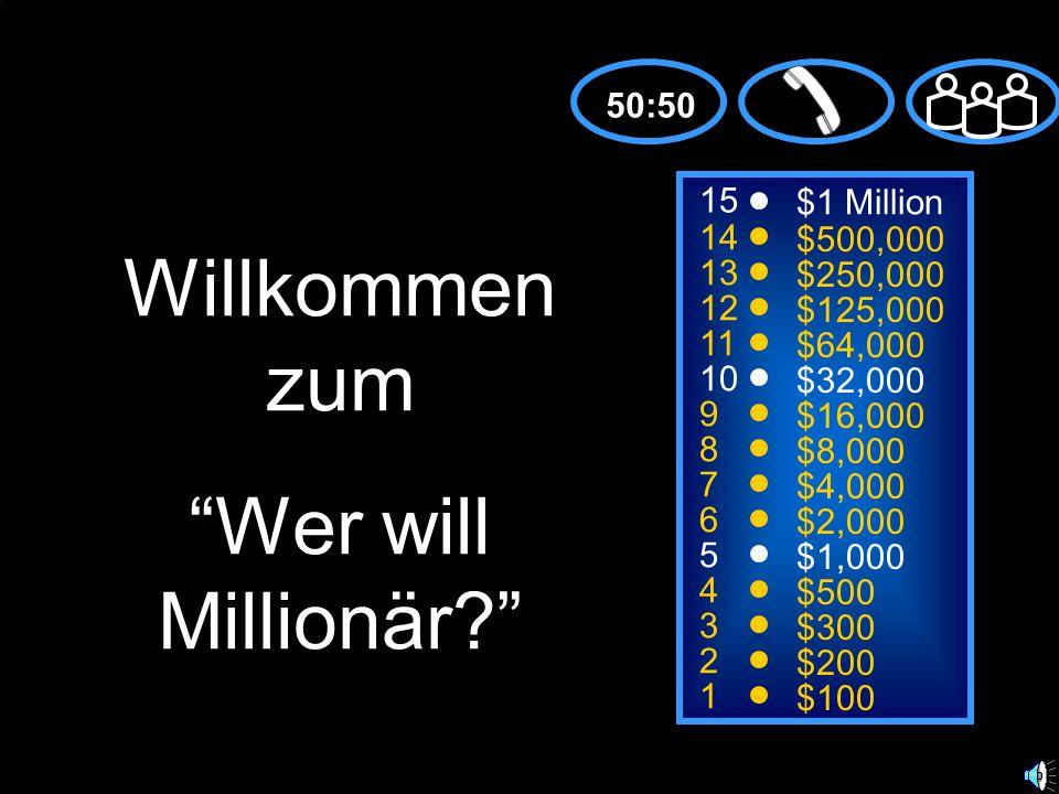 15 14 13 12 11 10 9 8 7 6 5 4 3 2 1 $1 Million $500,000 $250,000 $125,000 $64,000 $32,000 $16,000 $8,000 $4,000 $2,000 $1,000 $500 $300 $200 $100 Willkommen zum Wer will Millionär.