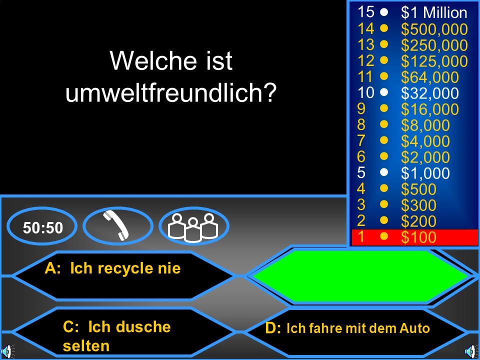 A: Ich recycle nie C: Ich dusche selten B : Ich kaufe Recyclingpapier D: Ich fahre mit dem Auto 50:50 15 14 13 12 11 10 9 8 7 6 5 4 3 2 1 $1 Million $