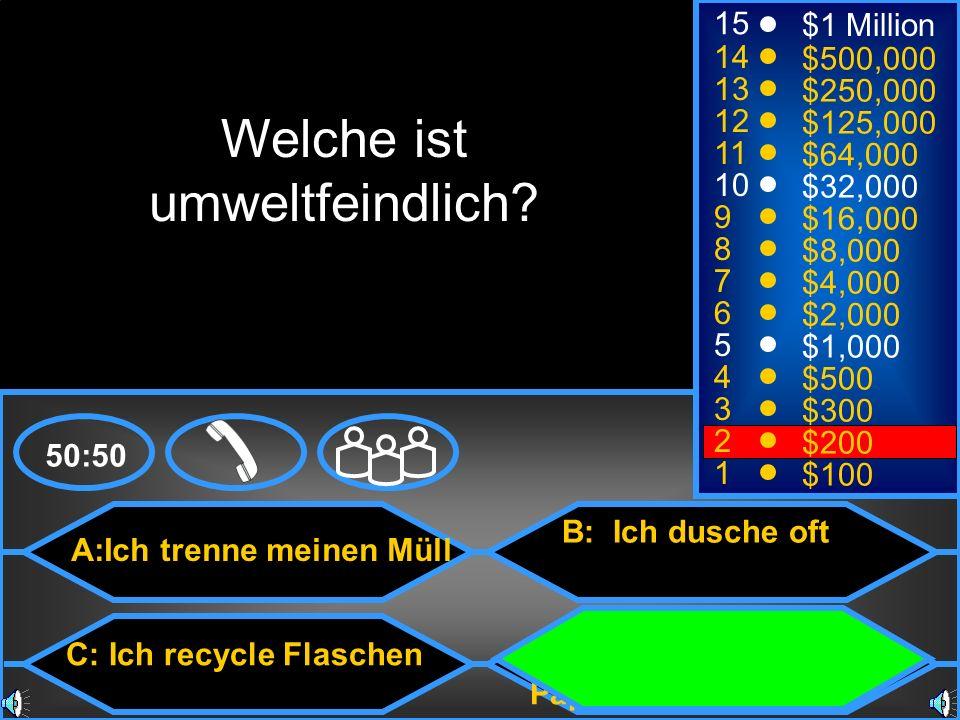 A:Ich trenne meinen Müll C: Ich recycle Flaschen B: Ich dusche oft D: Ich recycle nicht Papier 50:50 15 14 13 12 11 10 9 8 7 6 5 4 3 2 1 $1 Million $5