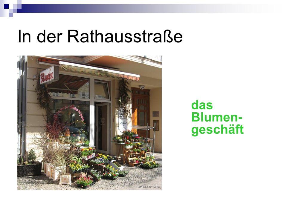 In der Rathausstraße das Blumen- geschäft