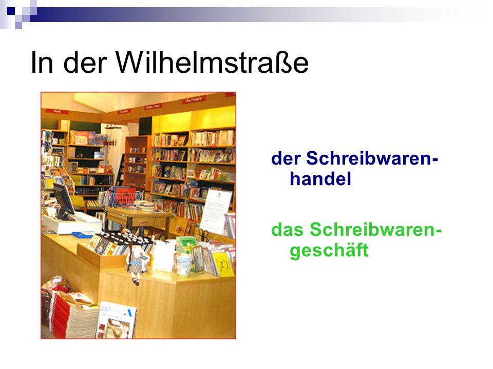 In der Wilhelmstraße der Schreibwaren- handel das Schreibwaren- geschäft