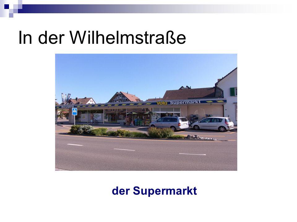 In der Wilhelmstraße der Supermarkt