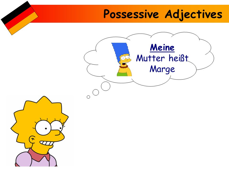 Possessive Adjectives Meine Mutter heißt Marge