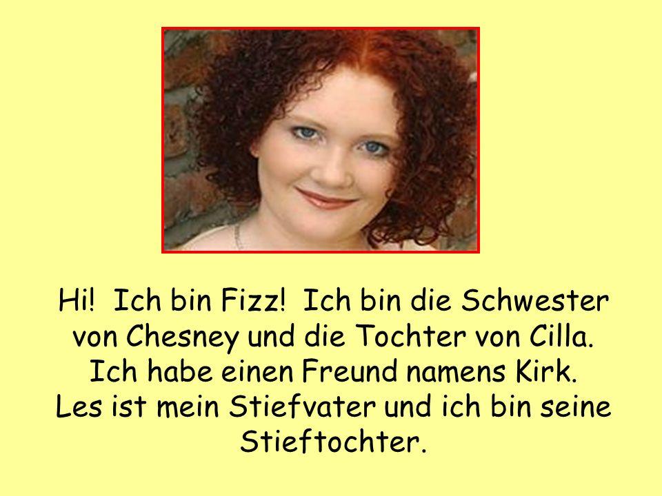 Hi. Ich bin Fizz. Ich bin die Schwester von Chesney und die Tochter von Cilla.