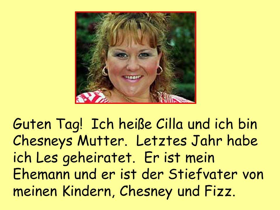 Guten Tag. Ich heiße Cilla und ich bin Chesneys Mutter.