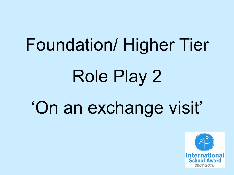 Foundation/ Higher Tier Role Play 2 On an exchange visit