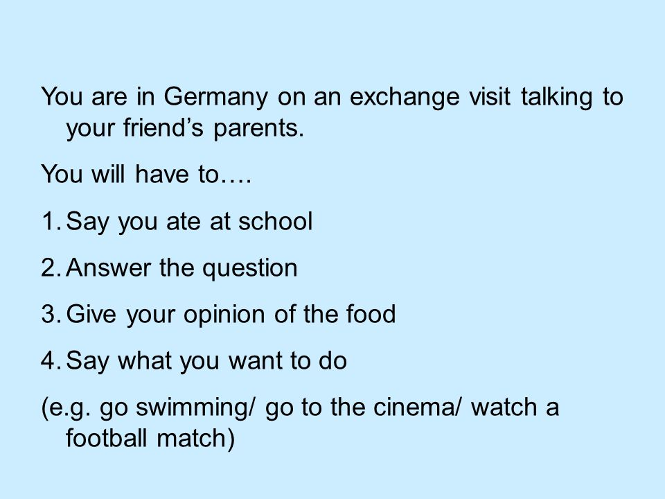 You are in Germany on an exchange visit talking to your friends parents.