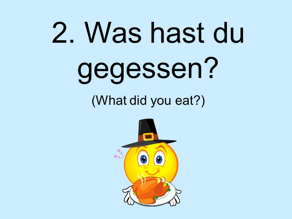 2. Was hast du gegessen? (What did you eat?)