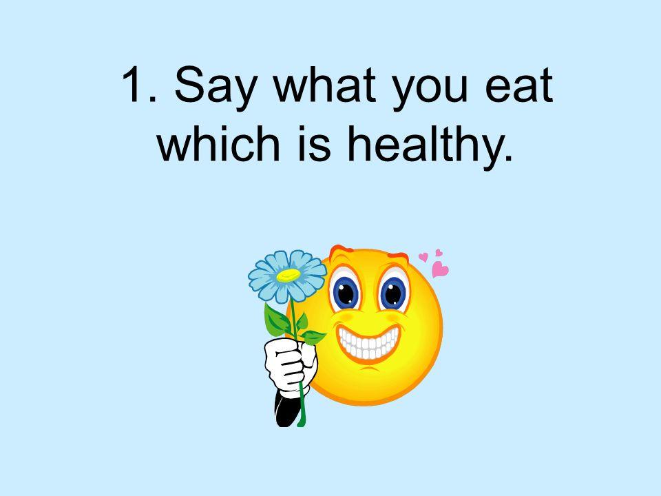 1. Ich esse Gemüse und viel Obst.