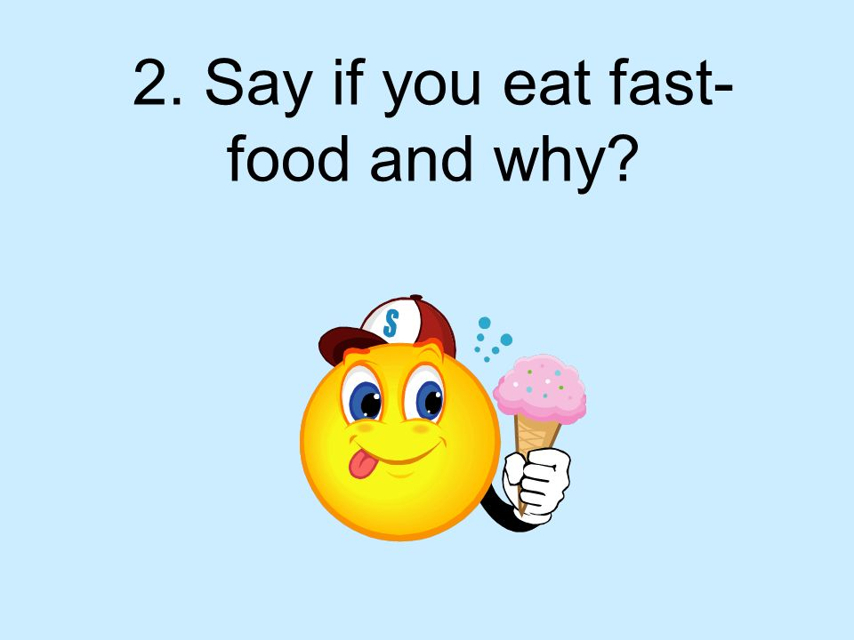 2. Say if you eat fast- food and why?