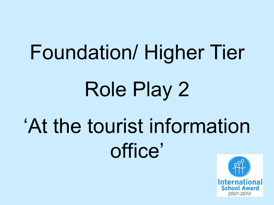 Foundation/ Higher Tier Role Play 2 At the tourist information office