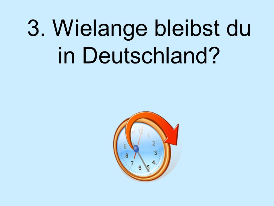 3. Wielange bleibst du in Deutschland