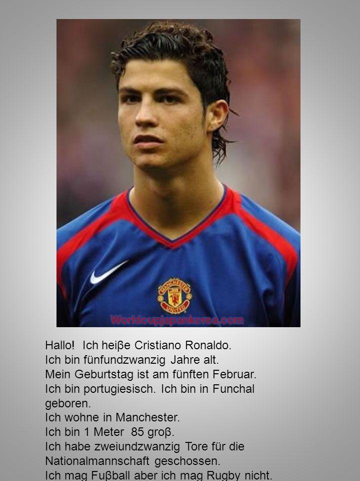 Hallo! Ich heiβe Cristiano Ronaldo. Ich bin fünfundzwanzig Jahre alt. Mein Geburtstag ist am fünften Februar. Ich bin portugiesisch. Ich bin in Funcha