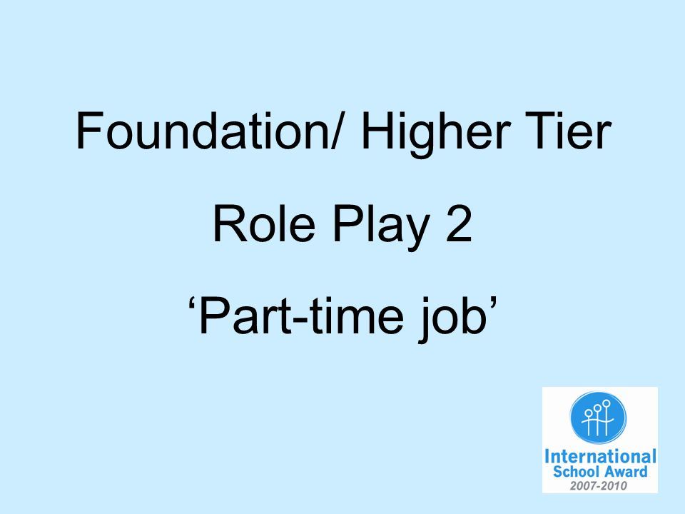 Foundation/ Higher Tier Role Play 2 Part-time job